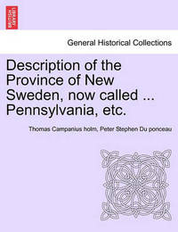 Description of the Province of New Sweden, Now Called ... Pennsylvania, Etc. by Thomas Campanius Holm