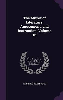 The Mirror of Literature, Amusement, and Instruction, Volume 16 by John Timbs image