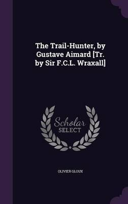 The Trail-Hunter, by Gustave Aimard [Tr. by Sir F.C.L. Wraxall] by Olivier Gloux