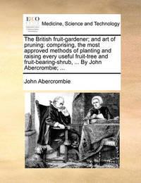 The British Fruit-Gardener; And Art of Pruning by John Abercrombie image