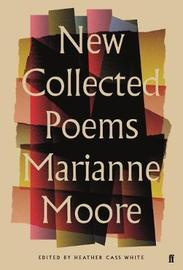 New Collected Poems of Marianne Moore by Marianne Moore