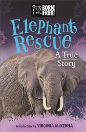 Born Free: Elephant Rescue by Louisa Leaman