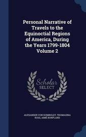 Personal Narrative of Travels to the Equinoctial Regions of America, During the Years 1799-1804 Volume 2 by Alexander Von Humboldt