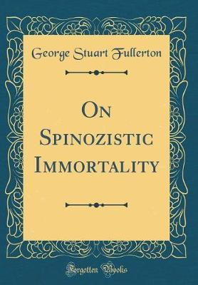 On Spinozistic Immortality (Classic Reprint) by George Stuart Fullerton image