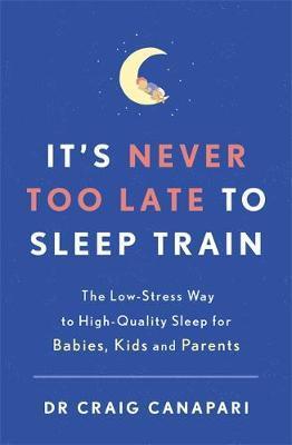 It's Never too Late to Sleep Train by Craig Canapari