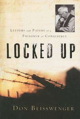 Locked Up: Letters and Papers of a Prisoner of Conscience by Don Beisswenger image