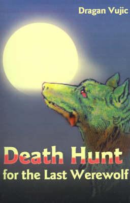 Death Hunt for the Last Werewolf by Dragan Vujic