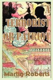 A Terrorist or Patriot by Martin Roberts, PhD image