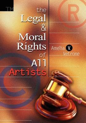 The Legal and Moral Rights of All Artists by Amelia V. Vetrone