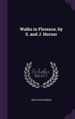 Walks in Florence, by S. and J. Horner by Ann Susan Horner image