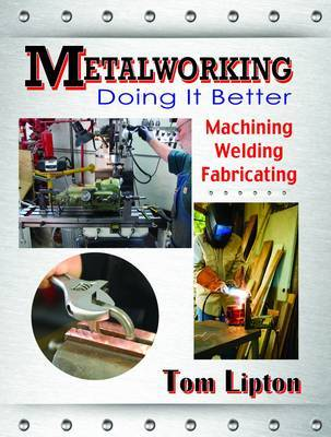 Metalworking - Doing it Better by Tom Lipton