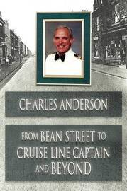 From Bean Street to Cruise Line Captain and Beyond by Charles Anderson