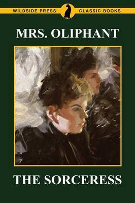 The Sorceress by Margaret Wilson Oliphant