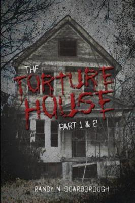 The Torture House by Randy N Scarborough