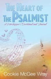 The Heart of the Psalmist by Cookie McGee Wray