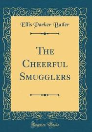 The Cheerful Smugglers (Classic Reprint) by Ellis Parker Butler image