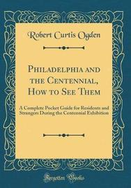 Philadelphia and the Centennial, How to See Them by Robert Curtis Ogden image