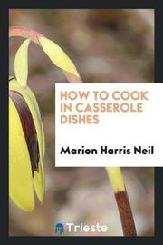 How to Cook in Casserole Dishes by Marion Harris Neil image