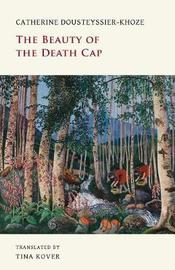 The Beauty of the Death Cap by Catherine Dousteyssier-Khoze