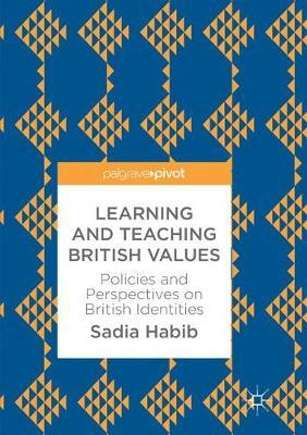 Learning and Teaching British Values by Sadia Habib