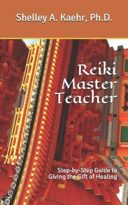 Reiki Master Teacher by Shelley a Kaehr Ph D