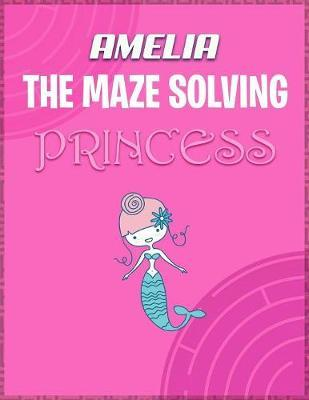 Amelia the Maze Solving Princess by Doctor Puzzles