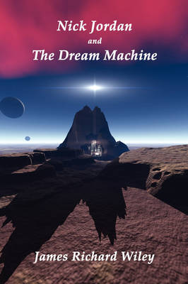 Nick Jordan and the Dream Machine by James R. Wiley image