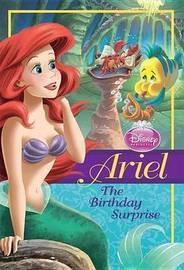 Disney Princess Ariel: The Birthday Surprise by Disney Book Group
