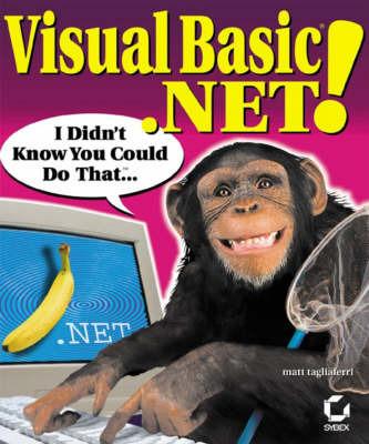 Visual Basic.NET!: I Didn't Know You Could Do That... by Matt Tagliaferri