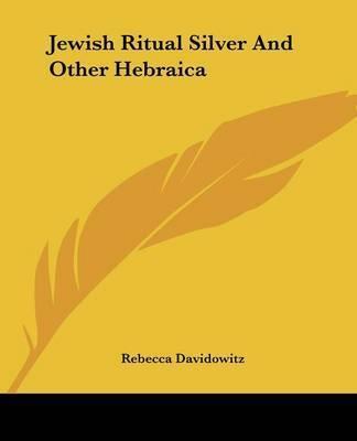 Jewish Ritual Silver and Other Hebraica by Rebecca Davidowitz