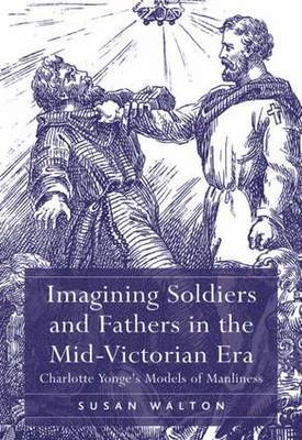 Imagining Soldiers and Fathers in the Mid-Victorian Era by Susan Walton