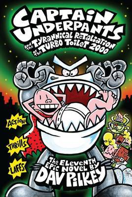 Captain Underpants #11: Captain Underpants and the Tyrannical Retaliation of the Turbo Toilet 2000 by Dav Pilkey