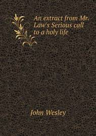 An Extract from Mr. Law's Serious Call to a Holy Life by John Wesley image
