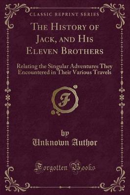 The History of Jack, and His Eleven Brothers by Unknown Author