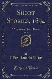 Short Stories, 1894, Vol. 17 by Alfred Ludlow White