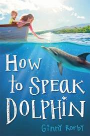 How to Speak Dolphin by Ginny Rorby