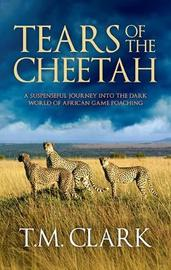 Tears of the Cheetah by T M Clark