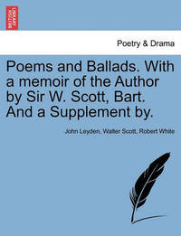 Poems and Ballads. with a Memoir of the Author by Sir W. Scott, Bart. and a Supplement By. by John Leyden