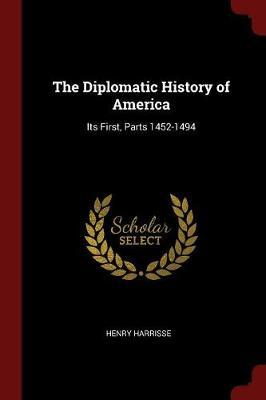 The Diplomatic History of America by Henry Harrisse image