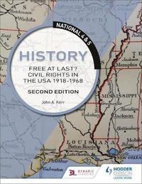 National 4 & 5 History: Free at Last? Civil Rights in the USA 1918-1968: Second Edition by John Kerr