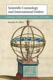 Scientific Cosmology and International Orders by Bentley B. Allan