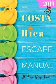 The Costa Rica Escape Manual 2019 by Nadine Hays Pisani