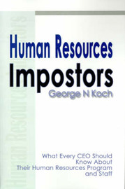 Human Resources Impostors: What Every CEO Should Know about Their Human Resources Program and Staff by George N. Koch image