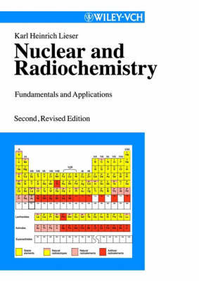 Nuclear and Radiochemistry: Fundamentals and Applications by K.H. Lieser