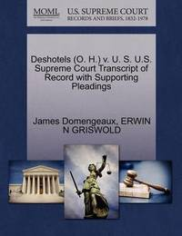 Deshotels (O. H.) V. U. S. U.S. Supreme Court Transcript of Record with Supporting Pleadings by James Domengeaux