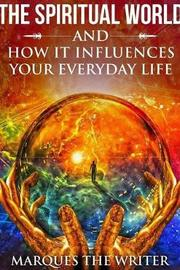 The Spiritual World and How it Influences Your Everyday Life by Marques The Writer image
