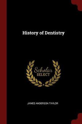 History of Dentistry by James Anderson Taylor