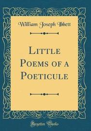 Little Poems of a Poeticule (Classic Reprint) by William Joseph Ibbett image