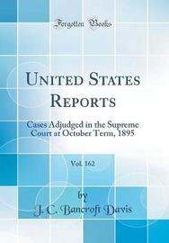 United States Reports, Vol. 162 by J.C. Bancroft Davis image