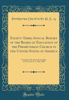 Eighty-Third Annual Report of the Board of Education of the Presbyterian Church in the United States of America by Presbyterian Church in the U.S.A